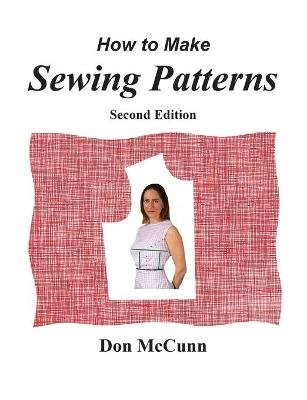 How to Make Sewing Patterns, Second Edition (Paperback): Don McCunn