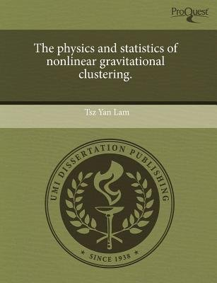The Physics and Statistics of Nonlinear Gravitational Clustering (Paperback): Tsz Yan Lam