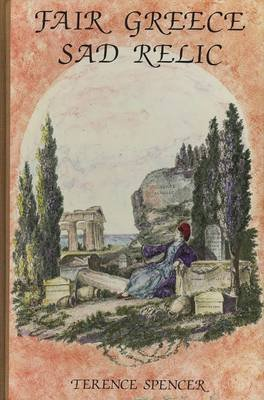 Fair Greece, Sad Relic - Literary Philhellenism from Shakespeare to Byron (Hardcover, New edition): T.J.B. Spencer