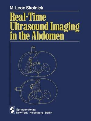 Real-time Ultrasound Imaging in the Abdomen (Paperback, Softcover reprint of the original 1st ed. 1981): M. Leon Skolnick