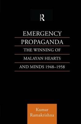 Emergency Propaganda - The Winning of Malayan Hearts and Minds 1948-1958 (Paperback): Kumar Ramakrishna
