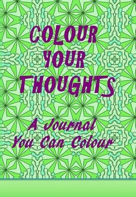 Colour Your Thoughts - A Journal You Can Colour (Paperback): Annabel Frost