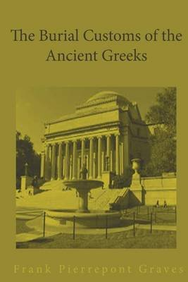 The Burial Customs of the Ancient Greeks (Paperback): Frank Pierrepont Graves
