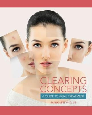 Clearing Concepts - A Guide to Acne Treatment (Paperback, New edition): Mark Lees