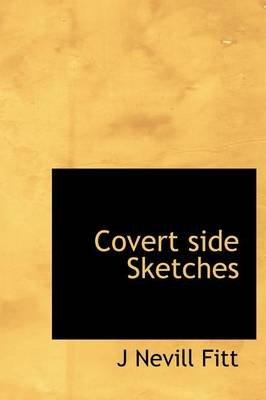 Covert Side Sketches (Hardcover): J. Nevill Fitt