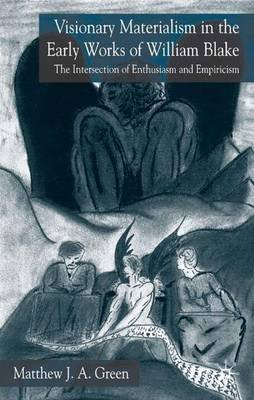 Visionary Materialism in the Early Works of William Blake - The Intersection of Enthusiasm and Empiricism (Hardcover, 2005...