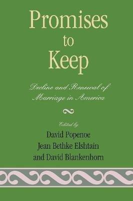 Promises to Keep - Decline and Renewal of Marriage in America (Paperback, New): David Popenoe, Jean Bethke Elshtain, David...