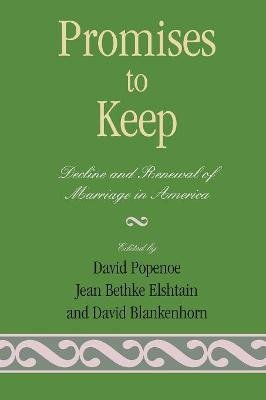 Promises to Keep - Decline and Renewal of Marriage in America (Paperback, New): David Popenoe, Jean Bethke Elshtain, David...