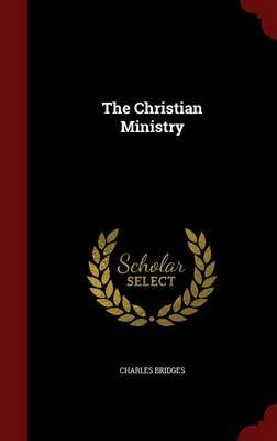The Christian Ministry (Hardcover): Charles Bridges