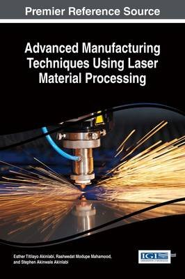 Advanced Manufacturing Techniques Using Laser Material Processing (Electronic book text): Esther Titilayo Akinlabi, Rasheedat...