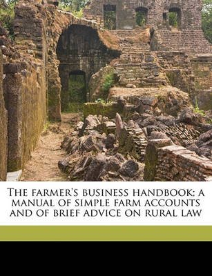The Farmer's Business Handbook; A Manual of Simple Farm Accounts and of Brief Advice on Rural Law (Paperback): Isaac...