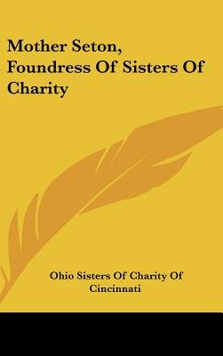 Mother Seton, Foundress of Sisters of Charity (Hardcover): Ohio Sisters Of Charity Of Cincinnati