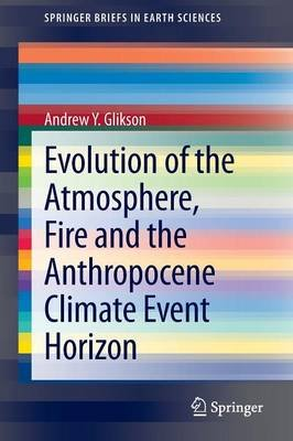 Evolution of the Atmosphere, Fire and the Anthropocene Climate Event Horizon (Paperback, 2014): Andrew Y. Glikson