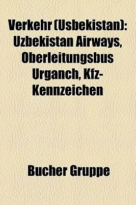 Verkehr (Usbekistan) - Uzbekistan Airways, Oberleitungsbus Urganch, Kfz-Kennzeichen (English, German, Paperback): Bucher Gruppe