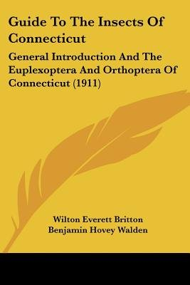 Guide to the Insects of Connecticut - General Introduction and the Euplexoptera and Orthoptera of Connecticut (1911)...