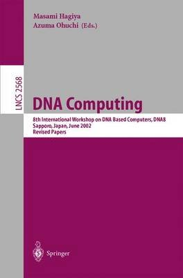 DNA Computing - 8th International Workshop on DNA Based Computers, DNA8, Sapporo, Japan, June 10-13, 2002, Revised Papers...