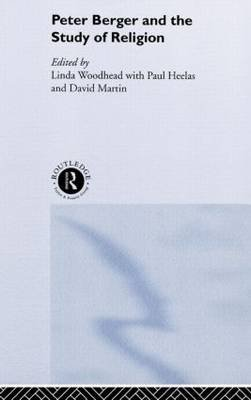 Peter Berger and the Study of Religion (Hardcover): Paul Heelas, David Martin, Linda Woodhead