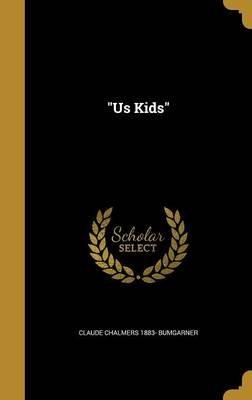 Us Kids (Hardcover): Claude Chalmers 1883 Bumgarner