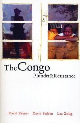 The Congo - Plunder and Resistance (Electronic book text, 1st edition): David Renton, David Seddon, Leo Zeilig