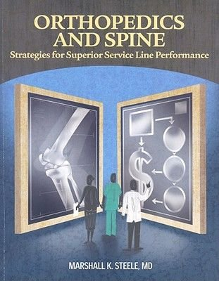 Orthopedics and Spine - Strategies for Superior Service Line Performance (Paperback): Marshall Steele