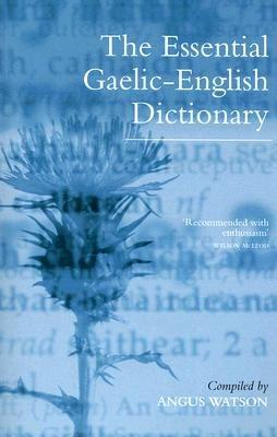 The Essential Gaelic-English Dictionary (Paperback): Angus Watson