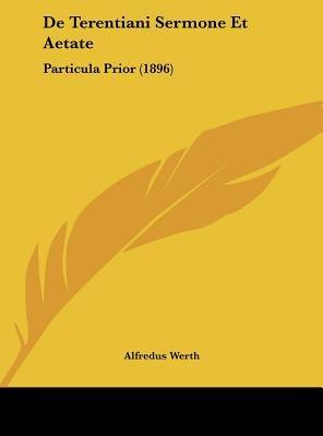 de Terentiani Sermone Et Aetate - Particula Prior (1896) (English, Latin, Hardcover): Alfredus Werth
