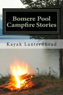 Bomere Pool Campfire Stories - Horrifying Fables for Your Next Camping Trip (Paperback): Kayak Lanternhead