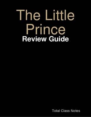 The Little Prince: Review Guide (Electronic book text): Total Class Notes