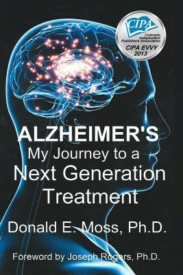 Alzheimer's - My Journey to a Next Generation Treatment (Paperback): Donald E. Moss Ph. D.