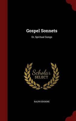 Gospel Sonnets - Or, Spiritual Songs (Hardcover): Ralph Erskine
