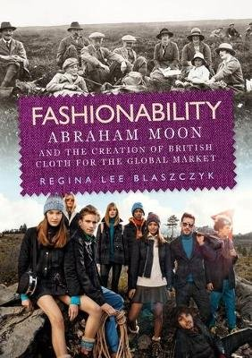 Fashionability - Abraham Moon and the Creation of British Cloth for the Global Market (Paperback): Regina Lee Blaszczyk