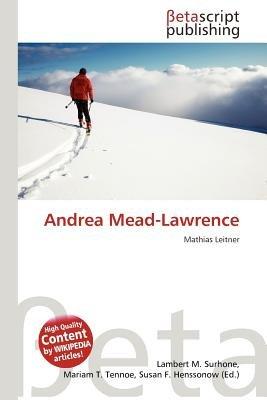 Andrea Mead-Lawrence (German, Paperback): Lambert M. Surhone, Mariam T. Tennoe, Susan F. Henssonow
