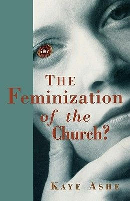 The Feminization of the Church? (Paperback): Kaye Ashe