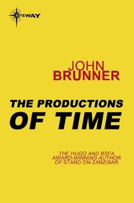 The Productions of Time (Electronic book text): John Brunner