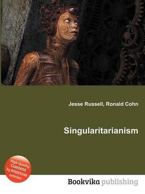 Singularitarianism (Paperback): Jesse Russell, Ronald Cohn