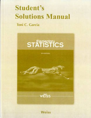 Student Solutions Manual for Elementary Statistics (Paperback, 8th Revised edition): Neil A Weiss