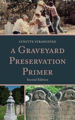 A Graveyard Preservation Primer (Hardcover, Second Edition): Lynette Strangstad