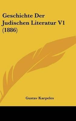 Geschichte Der Judischen Literatur V1 (1886) (English, German, Hardcover): Gustav Karpeles