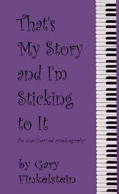 That's My Story and I'm Sticking to It (Electronic book text): Gary Finkelstein