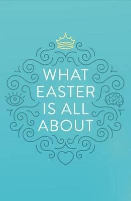 What Easter Is All about (Pack of 25) (Paperback): Good News Publishing Company