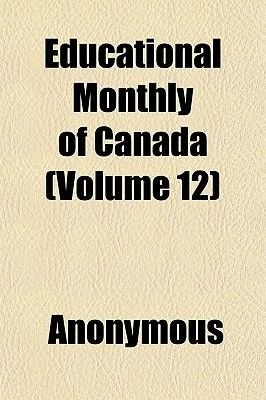 Educational Monthly of Canada (Volume 12) (Paperback): Anonymous