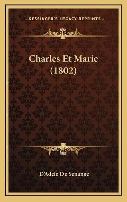 Charles Et Marie (1802) (French, Hardcover): D'Adele De Senange