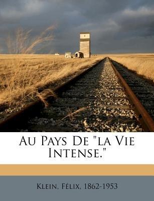 Au Pays de La Vie Intense. (English, French, Paperback): Felix Klein, Klein Felix 1862-1953