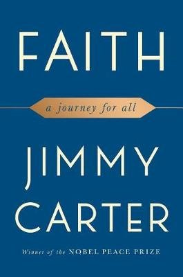 Faith - A Journey for All (Hardcover): Jimmy Carter