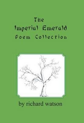 The Imperial Emerald Poem Collection (Paperback): Richard Watson