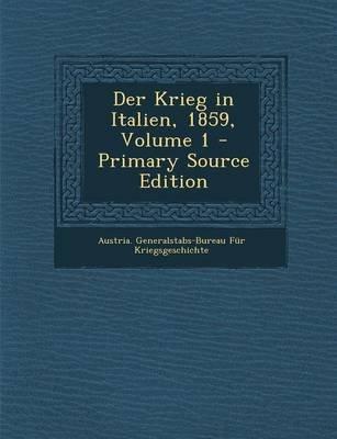 Der Krieg in Italien, 1859, Volume 1 (German, Paperback): Austria Generalstabs-Bureau Fur Kriegs
