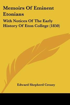 Memoirs Of Eminent Etonians - With Notices Of The Early History Of Eton College (1850) (Paperback): Edward Shepherd Creasy