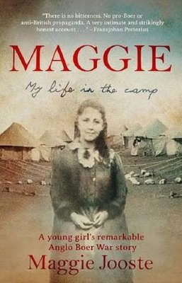 Maggie: My Life In The Camp - A Young Girl's Remarkable Anglo Boer War Story (Paperback): Maggie Jooste