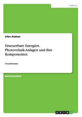 Erneuerbare Energien. Photovoltaik-Anlagen Und Ihre Komponenten (German, Paperback): Irfan Atahan