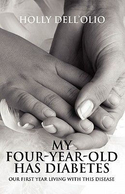 My Four-Year-Old Has Diabetes - Our First Year Living with This Disease (Paperback): Holly Dell'olio